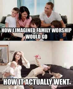 Meme How I imagined family worship would go vs how family worship actually went