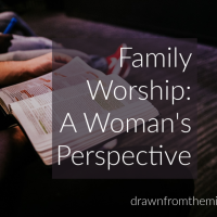 What is Family Worship? {Family Worship: A Woman's Perspective}