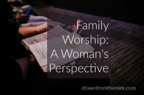 What is Family Worship? Blog Series Family Worship: A Woman's Perspective