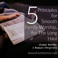 5 Principles for Smooth Family Worship, for The Long Haul {Family Worship: A Woman's Perspective}