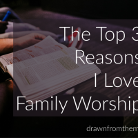 The Top 3 Reasons I Love Family Worship {Family Worship: A Woman's Perspective}